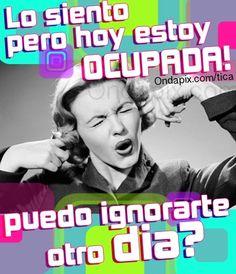 Hoy estoy ocupada puedo ignorarte otro dia #insultos