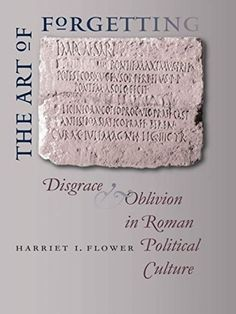 The Art of Forgetting: Disgrace and Oblivion in Roman Political Culture (Studies in the History of Greece and Rome) by Harriet I. Flower http://www.amazon.com/dp/0807830631/ref=cm_sw_r_pi_dp_Mjnhvb1QJT6BA