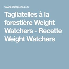 Tagliatelles à la forestière Weight Watchers - Recette Weight Watchers Poulet Weight Watchers, Weigh Watchers, Ww Desserts, Jus D'orange, Menu, Quiches, Weight Watchers Pasta, Tagliatelle, Pasta With Chicken