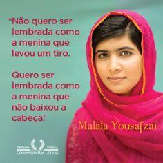 Quero ser lembrada como a menina que... NÂO BAIXOU A CABEÇA. Malala Yousafzai. Estudante, ativista paquistanês e blogger. Prêmio Nobel da Paz 2014.