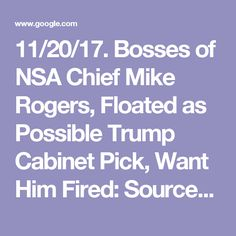 11/20/17. Bosses of NSA Chief Mike Rogers, Floated as Possible Trump Cabinet Pick, Want Him Fired: Sources - NBC News