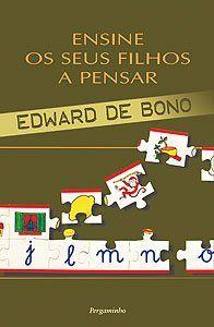 Título: Ensine os seus filhos a pensar  Autor: Edward de Bono  Editora: Pergaminho