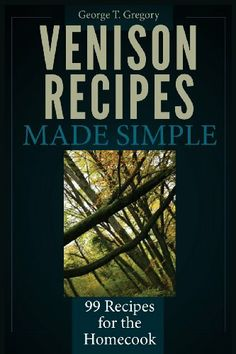 Perfect #Gift for the #Hunter:  Venison Recipes Made Simple: 99 Recipes for the Homecook by George T Gregory:  http://www.amazon.com/dp/1940253020/ref=cm_sw_r_pi_dp_JODNsb0DXX2YQPEK  Only $8.09 at Amazon