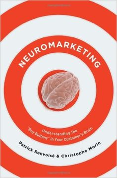 Neuromarketing: Understanding the Buy Buttons in Your Customer's Brain by [Renvoise, Patrick, Morin, Christophe] Book Club Books, Books To Read, Email Subject Lines, Psychology Books, Free Download, T 4, Reading Lists, Reading Online, Books Online