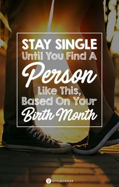 You Should Stay Single Until You Find A Person Like This, Based On Your Birth Month! #trending #relationships #Lovelife