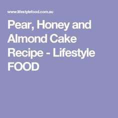 Pear, Honey and Almond Cake Recipe - Lifestyle FOOD