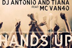 Dj Antonio and Tiana feat Mc Van4o - Hands up