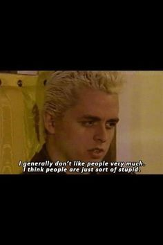 Billie Joe and I have a lot in common. I don't like people, but people like me.