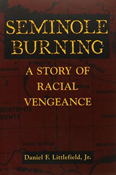 Seminole Burning: A Story of Racial Vengeance by Daniel F...