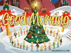 Good Morning  MORE Cartoon & TV images http://cartoongraphics.blogspot.com/ ~And on Facebook~ https://www.facebook.com/dreamontoyz  The Whos in Whoville gathered around the Christmas tree #Greeting #Holiday