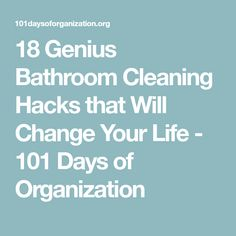 18 Genius Bathroom Cleaning Hacks that Will Change Your Life - 101 Days of Organization