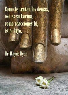 Como te traten los demás, ese es su karma, como reacciones tú, es el tuyo.