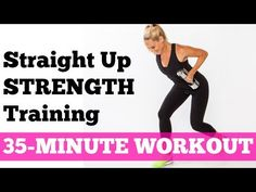Full Exercise Video for Fat Burning Workout | 35-Minute Straight Up Strength Training - YouTube