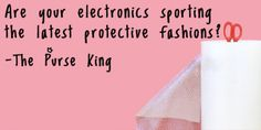 Even a Purse King needs to Protect their Tech Gear!