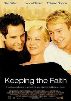 Keeping the Faith very cute romantic comedy starring Ben Stiller and Edward Norton as a rabbi and a priest (sounds like a bad joke but the movie is good) who hears from their childhood friend Jenna Elfman and the love triangle starts. The script is well written and the comedic timing excellent between these great actors. Definitely worth watching.