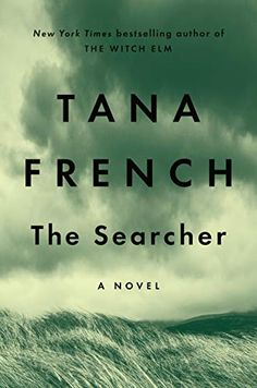 The Searcher: A Novel by Tana French New Books, Good Books, Books To Read, Don Delillo, Music Down, Tales Of Suspense, Best Pubs, The Searchers, Best Mysteries