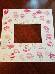 Kiss the Miss Goodbye! for bridal shower, framed with photo of bride and all the guests...