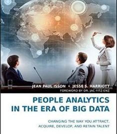 People Analytics In The Era Of Big Data: Changing The Way You Attract Acquire Develop And Retain Talent PDF