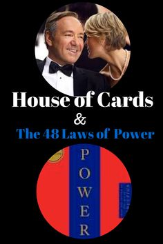 Quotes form The House of Cards and Laws from the book The 48 Laws of Power. Can you see how they add up?