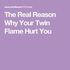 The Real Reason Why Your Twin Flame Hurt You