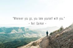 Wherever you go, you take yourself with you.    #travel #quotes #traveling #travelquotes