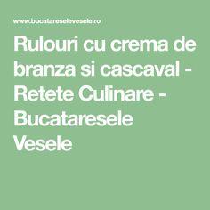 Rulouri cu crema de branza si cascaval - Retete Culinare - Bucataresele Vesele