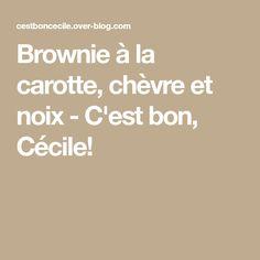 Brownie à la carotte, chèvre et noix - C'est bon, Cécile!