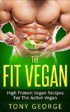 Vegan: The Fit Vegan - High Protein Vegan Recipes For The Active Vegan (Vegan Cookbook, Vegetarian, Diet, Weight Loss, High Protein) - http://howtomakeastorageshed.com/articles/vegan-the-fit-vegan-high-protein-vegan-recipes-for-the-active-vegan-vegan-cookbook-vegetarian-diet-weight-loss-high-protein/