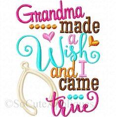 Grandma Made a Wish and I Came True Applique - 2 Sizes! | Baby Applique Machine Embroidery Designs | Machine Embroidery Designs | SWAKembroidery.com