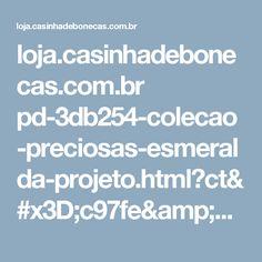 loja.casinhadebonecas.com.br pd-3db254-colecao-preciosas-esmeralda-projeto.html?ct=c97fe&p=1&s=1