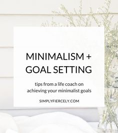 """One question I often hear from people interested in minimalism and simplifying their lives is, """"Where do I start?"""" If you can relate, then this post if for you! Life coach Kristen Elyse shares her step by step goal setting process and I chime in with reflections from my own minimalist journey."""