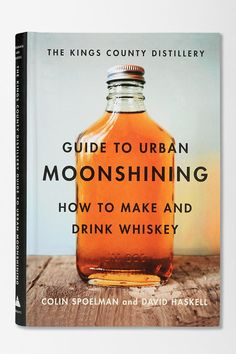 Kings County Distillery Guide to Urban Moonshining By David Haskell