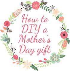 How To DIY A Mother's Day Gift That Will Blow Your Mom's Mind