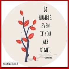 Be humble advice quote via www.YourBeautifulLife.org