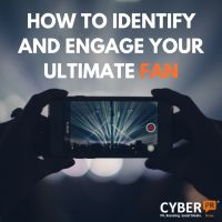 How to Identify and Engage Your Ultimate Fan -  [Cyber PR]  #hypebot