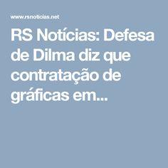 RS Notícias: Defesa de Dilma diz que contratação de gráficas em...