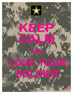 Keep Calm and Love Your Soldier!!! <3