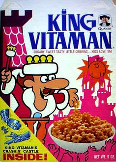 King Vitamin, remember how it used to leave that oil slick on top of your milk? That was some good eatin'.