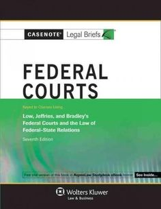 Casenote Legal Briefs Federal Courts: Keyed to Courses Using Low, Jeffries, and Bradley's Federal Court and the L...