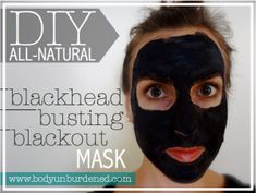 DIY all-natural blackhead busting blackout mask - Body Unburdened