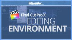 Final Cut Pro X Editing Environment