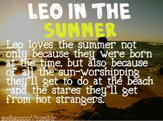 Im a winter-born leo.. but guess I am a true Leo. Love the sun and beach and the random stares!!