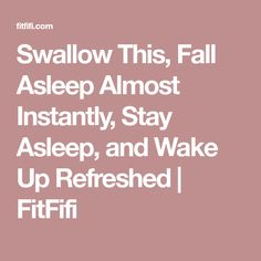 Swallow This, Fall Asleep Almost Instantly, Stay Asleep, and Wake Up Refreshed | FitFifi