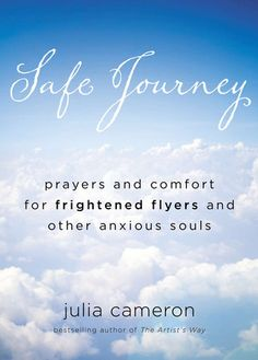 Safe Journey: Prayers and Comfort for Frightened Flyers and Other Anxious Souls Julia Cameron 9780399161834 Safe Journey: Prayers and Comfort for Frightened Flyers and Other Anxious Souls Safe Journey Prayer, Two Faced Quotes, Julia Cameron, The Artist's Way, Fear Of Flying, Nothing To Fear, Prayer Quotes, Just Relax, Viajes