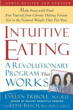 Intuitive Eating: A revolutionary program that works. From the intuitive eating gurus, Elyse Resch and Evelyn Tribole. This book changed my life for the better. It helped me begin work towards leaving the eating disorder behind. Private Practice, Healthy Body Images, Lose Weight, Weight Loss, Reduce Weight, Diet Books, Thing 1, Intuitive Eating, Mindful Eating
