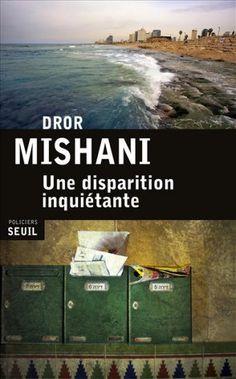 Une disparition inquiétante est un roman de Dror Mishani publié aux éditions Seuil. Une critique de eirenamg pour L'Ivre de Lire !