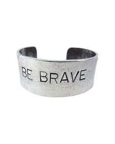 I want a piece of jewelry that says 'Be Brave' so bad. (Sara Barielles inspired of course; I wanna see you be brave!)