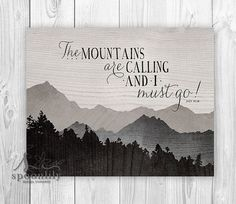 Hey, I found this really awesome Etsvy listing at https://www.etsy.com/listing/156896280/the-mountains-are-calling-and-i-must-go