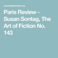 Paris Review - Susan Sontag, The Art of Fiction No. 143