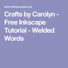 Crafts by Carolyn - Free Inkscape Tutorial - Welded Words